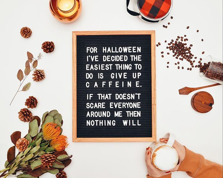 "Letter board that says ""for halloween I've decided the easiest thing to give up is caffeine. if that doesn't scare everyone around me then nothing will."""