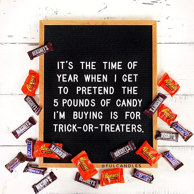 "Letter board that says ""it's the time of year when I get to pretend the 5 pounds of candy I'm buying is for trick-or-treaters"""