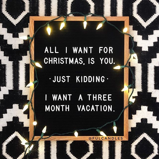 "letter board that says ""all i want for christmas is you. just kidding. i want a three month vacation"""