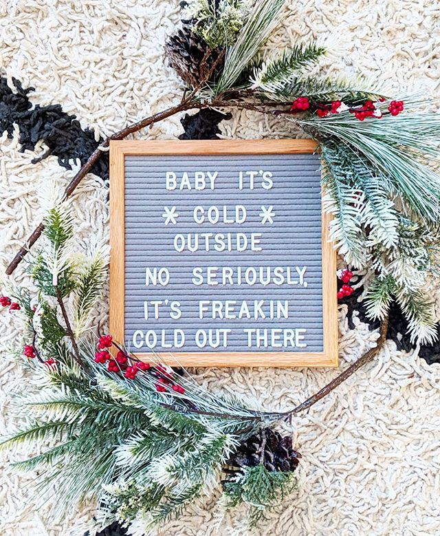 "letter board that says ""baby it's cold outside no seriously, it's freakin cold out there"""