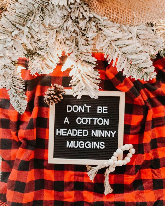 "Christmas letter board idea that says ""don't be a cotton headed ninny muggins"""