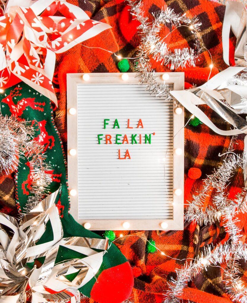 """letter board that says """"fa la freakin la"""""""