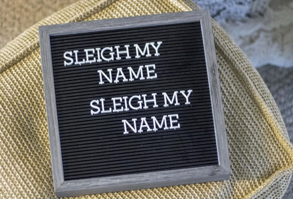 "letter board that says ""sleigh my name sleigh my name"""